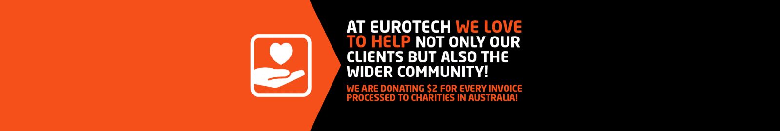 At eurotech we love to help not only our clients but also the community! we are donating $2 for every invoice processed to charities in Australia!